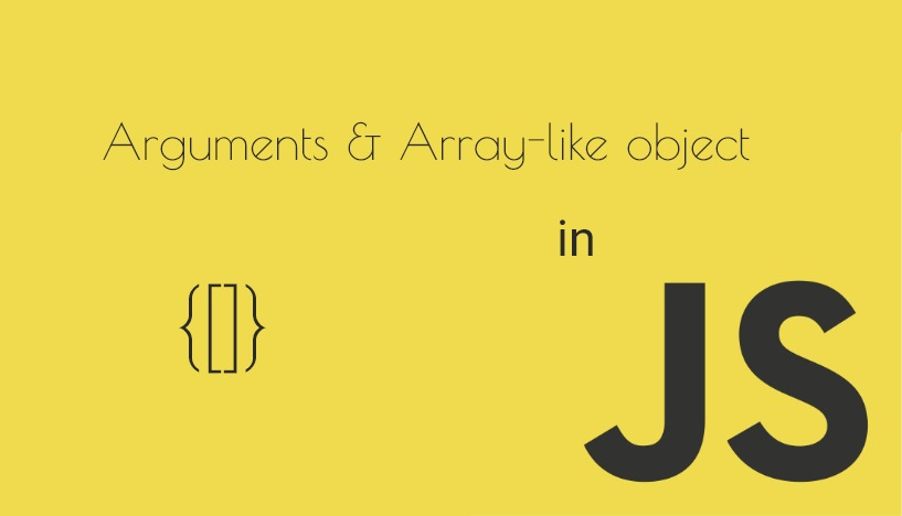 Arguments Object Và Array-like Object Trong Javascript